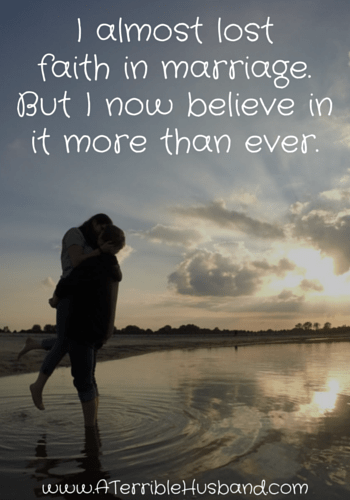 I almost lost faith in marriage. But I now believe in it ...