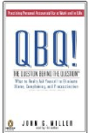 QBQ, the Question Behind the Question