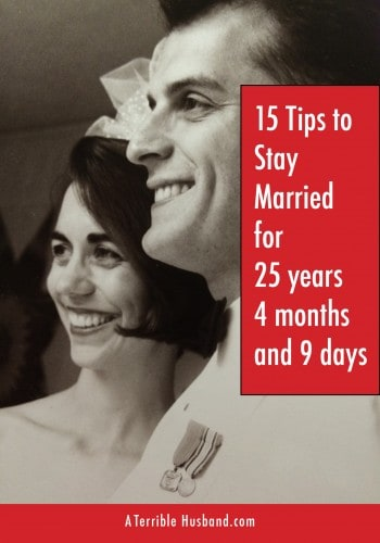 15 Tips To Stay Married for Twenty-five Years, Four Months and Nine Days