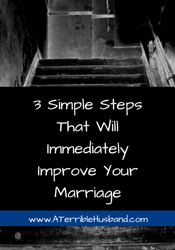 3 Simple Steps That Will Immediately Improve Your Marriage.