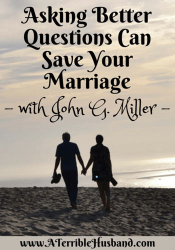 Asking Better Questions Can Save Your Marriage