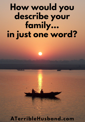 How would you describe your family... in just one word-