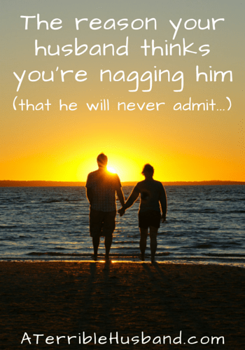 The reason why your husband thinks you're nagging him (that he will never admit...)